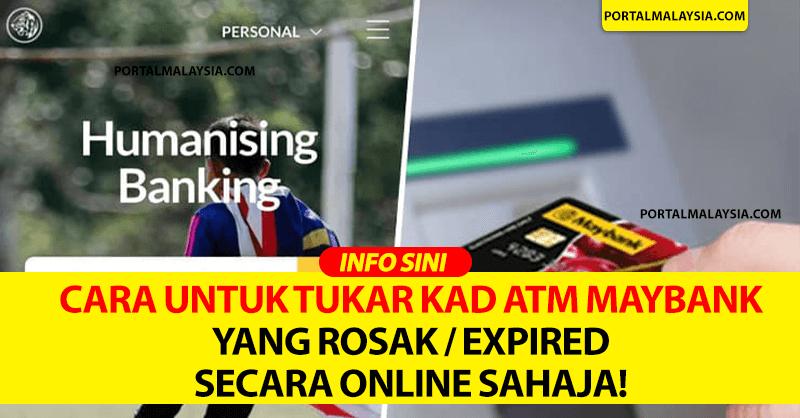 Cara Untuk Tukar Kad ATM Maybank Yang Rosak / Expired Secara Online Sahaja!