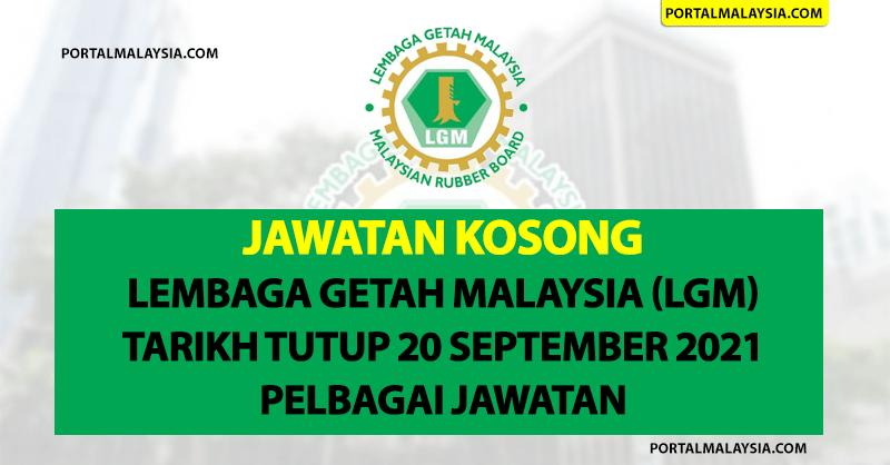 Jawatan Kosong Lembaga Getah Malaysia (LGM) - Tarikh Tutup 20 September 2021 Pelbagai Jawatan