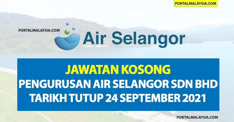 Jawatan Kosong Pengurusan Air Selangor Sdn Bhd - Tarikh Tutup 24 September 2021