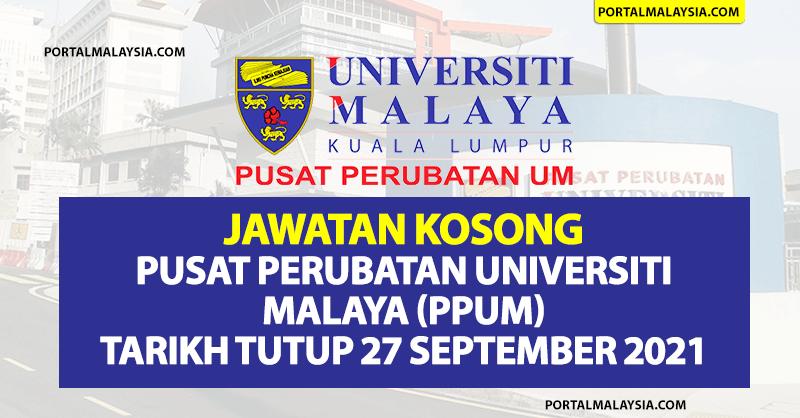 Jawatan Kosong Pusat Perubatan Universiti Malaya (PPUM) - Tarikh Tutup 27 September 2021