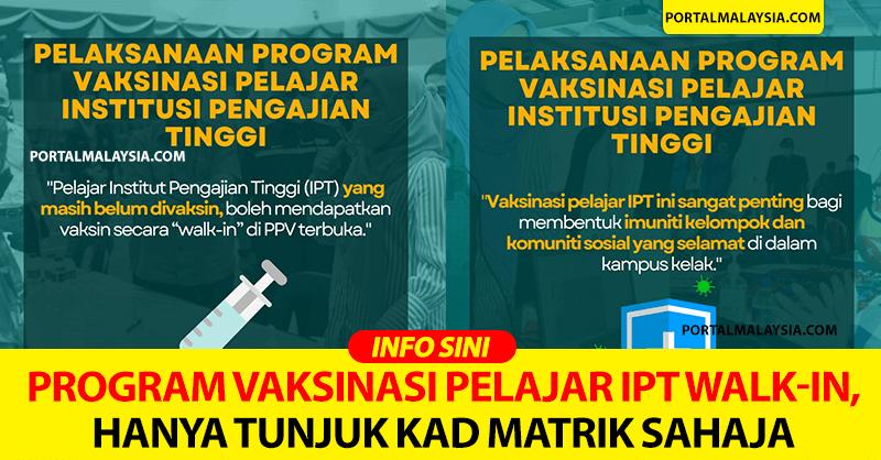 Program Vaksinasi Pelajar IPT Walk-In, Hanya Tunjuk Kad Matrik Sahaja
